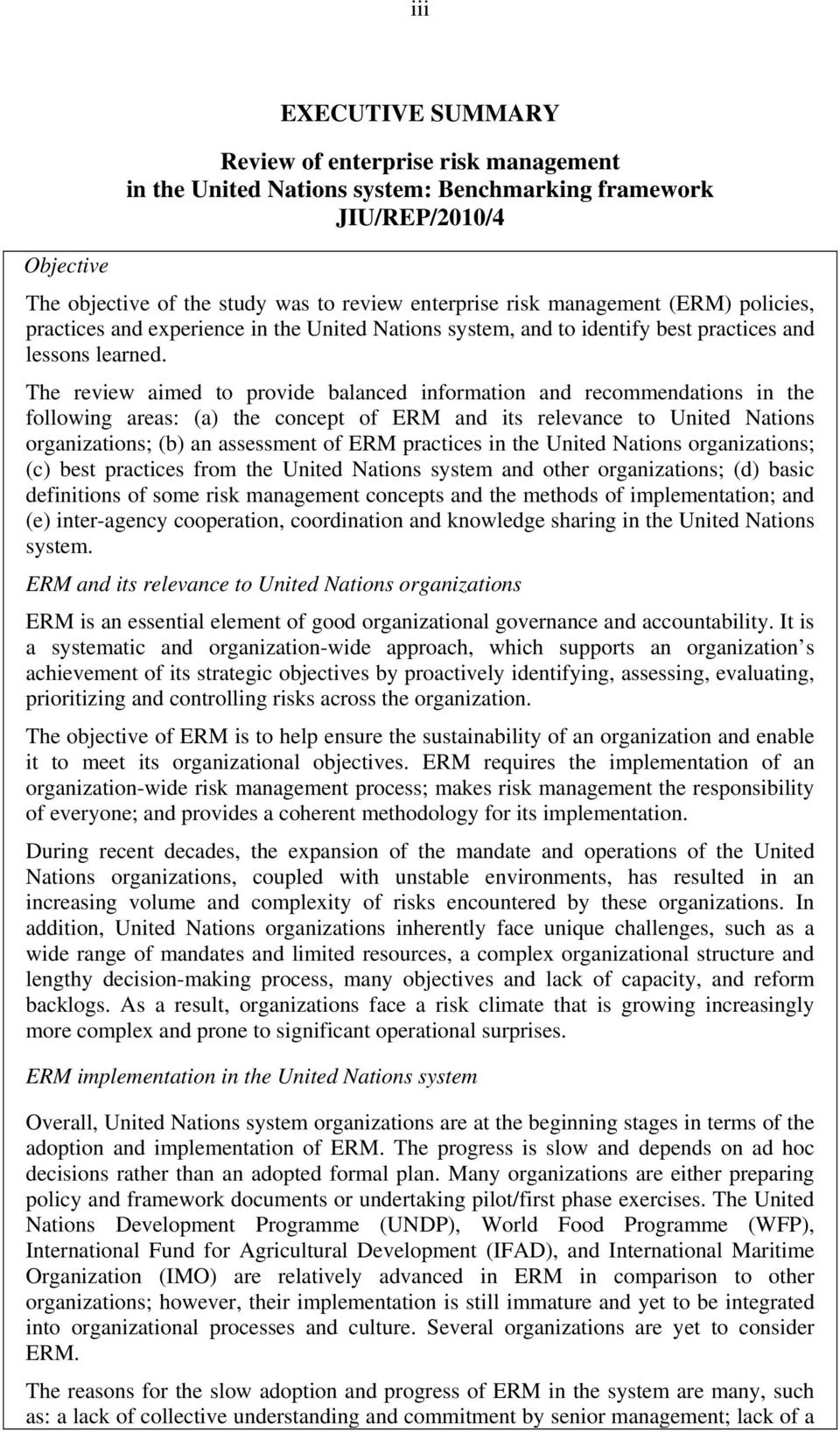 The review aimed to provide balanced information and recommendations in the following areas: (a) the concept of ERM and its relevance to United Nations organizations; (b) an assessment of ERM