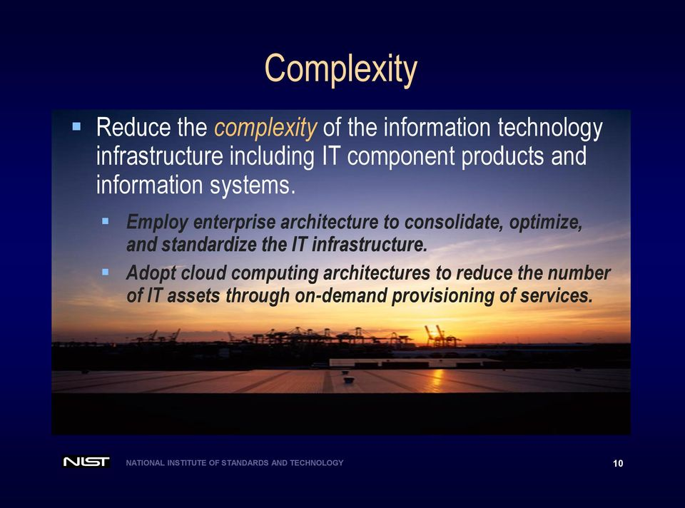 Employ enterprise architecture to consolidate, optimize, and standardize the IT infrastructure.