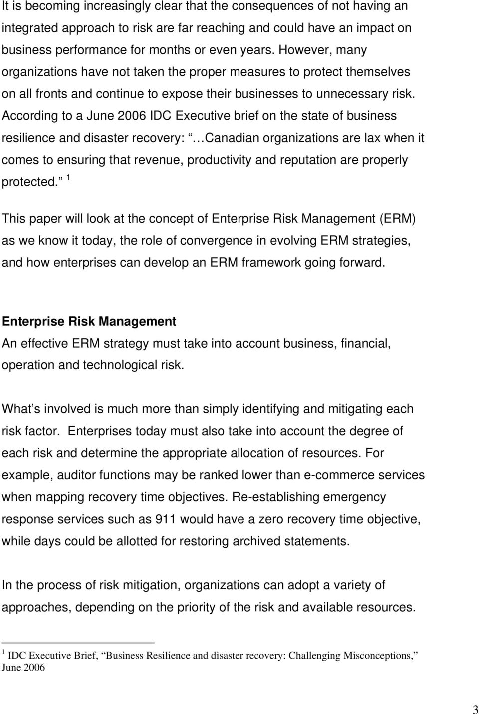 According to a June 2006 IDC Executive brief on the state of business resilience and disaster recovery: Canadian organizations are lax when it comes to ensuring that revenue, productivity and