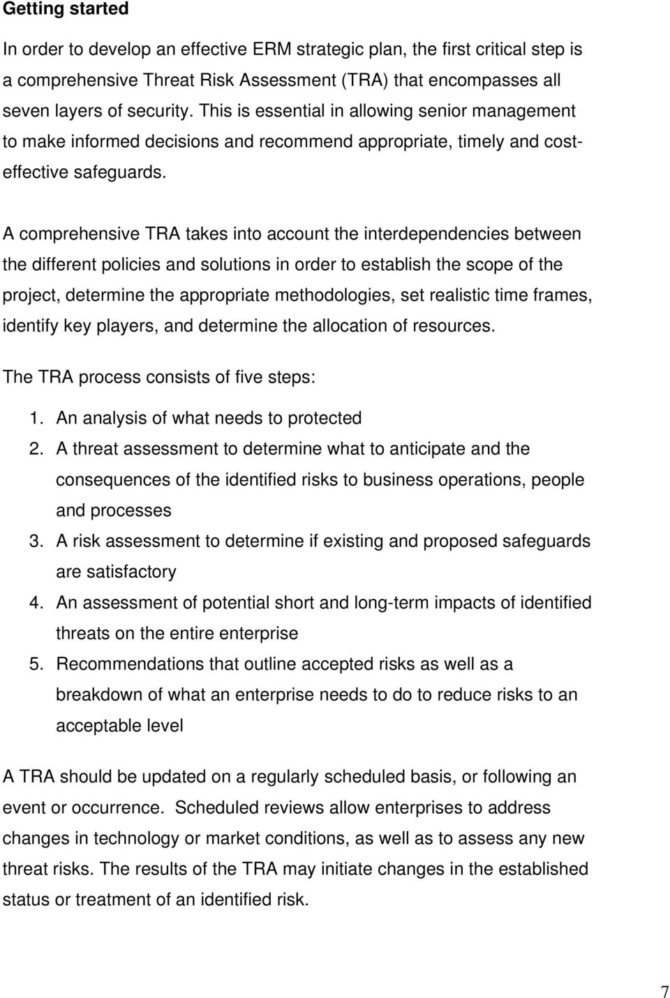 A comprehensive TRA takes into account the interdependencies between the different policies and solutions in order to establish the scope of the project, determine the appropriate methodologies, set