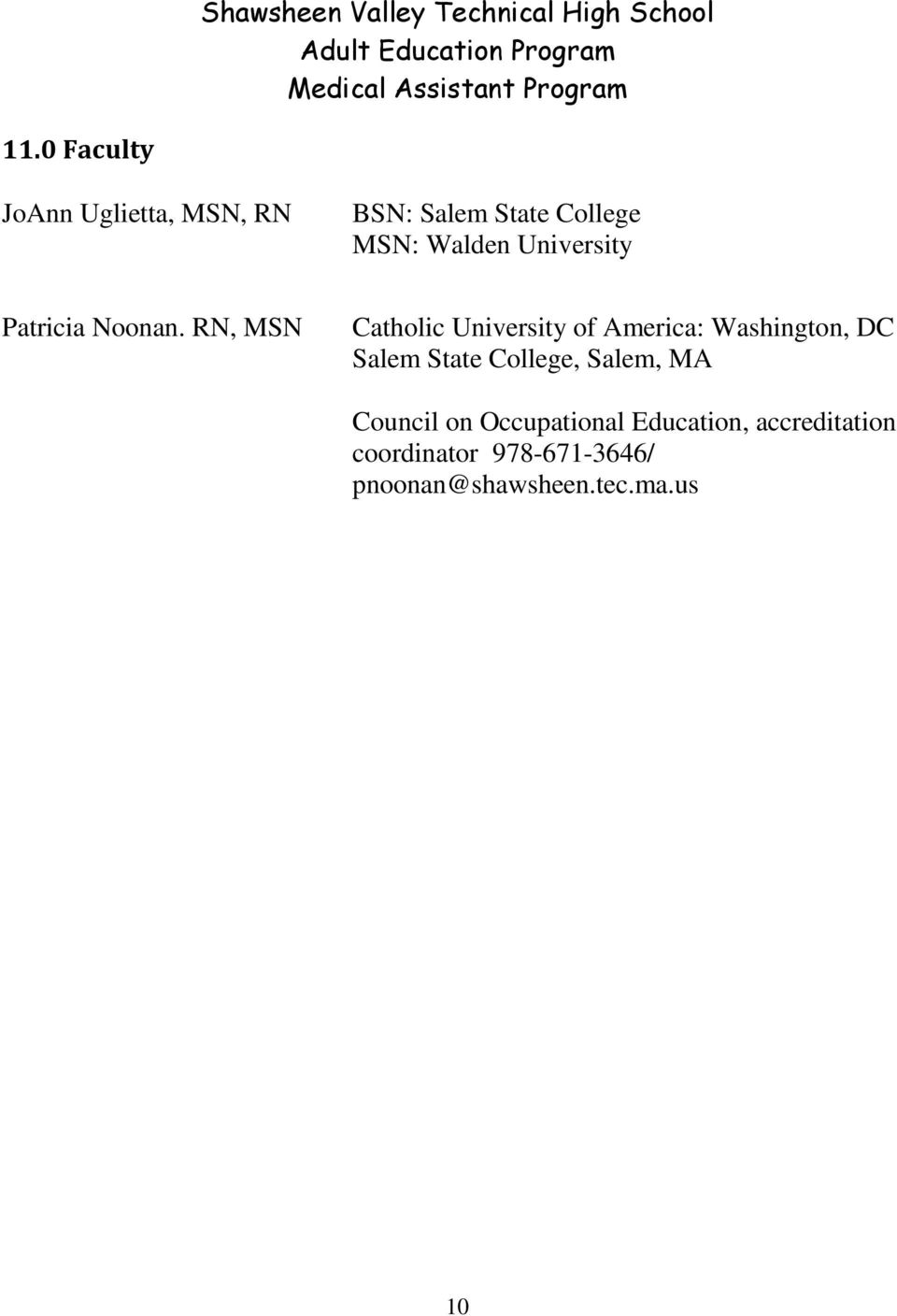 RN, MSN Catholic University of America: Washington, DC Salem State