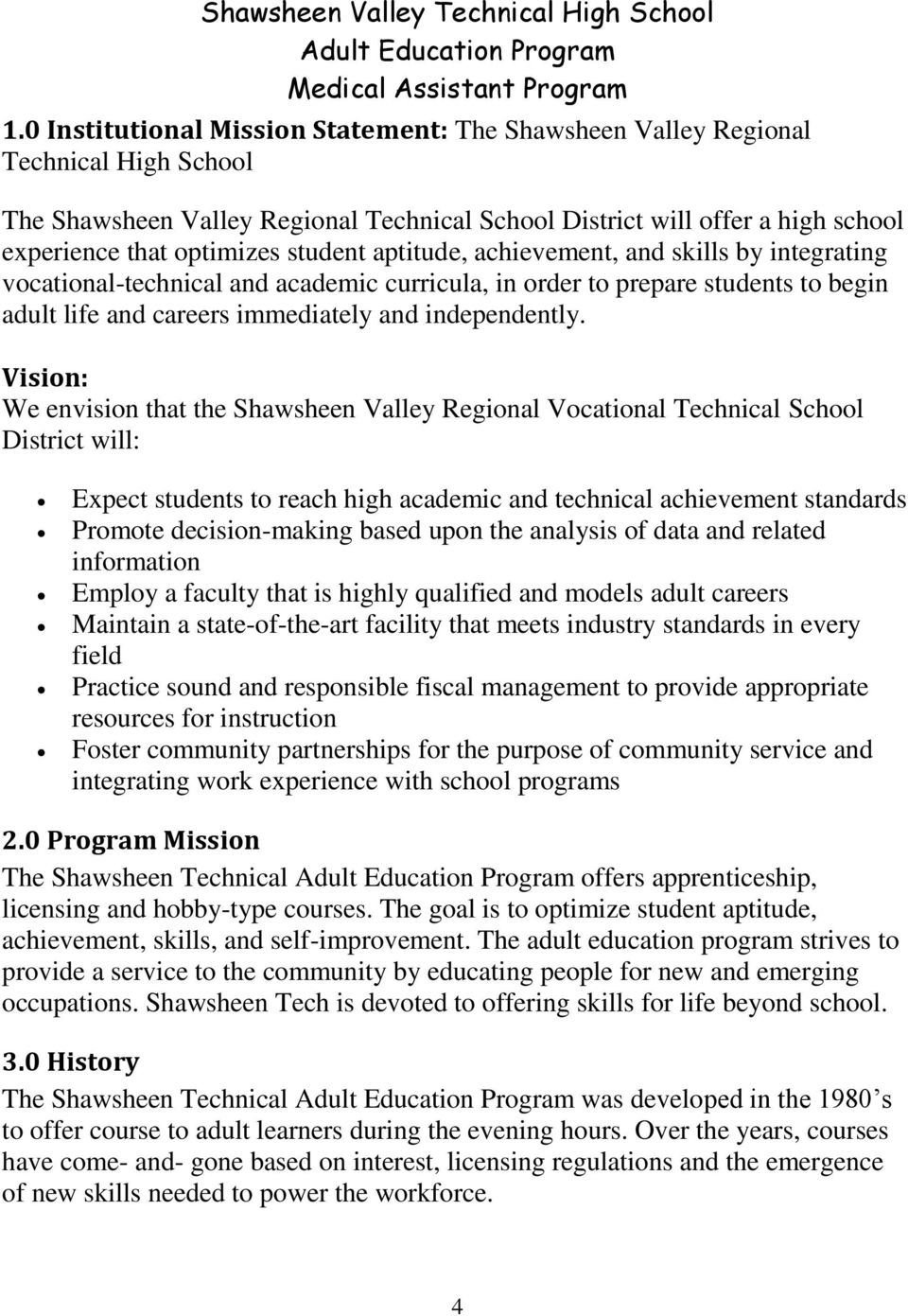 Vision: We envision that the Shawsheen Valley Regional Vocational Technical School District will: Expect students to reach high academic and technical achievement standards Promote decision-making