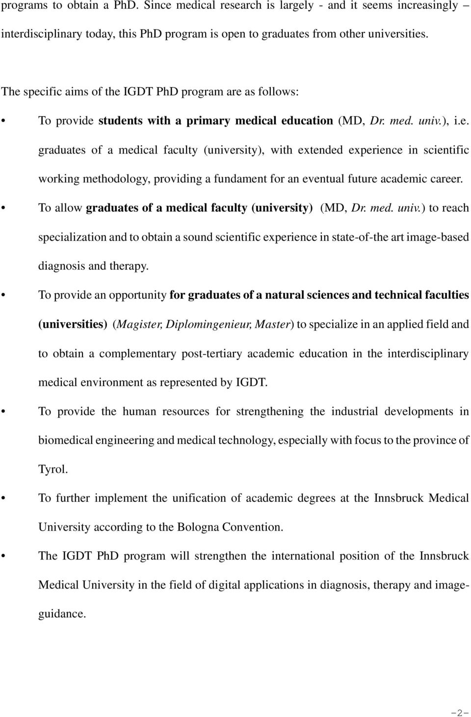 To allow graduates of a medical faculty (university) (MD, Dr. med. univ.) to reach specialization and to obtain a sound scientific experience in state-of-the art image-based diagnosis and therapy.