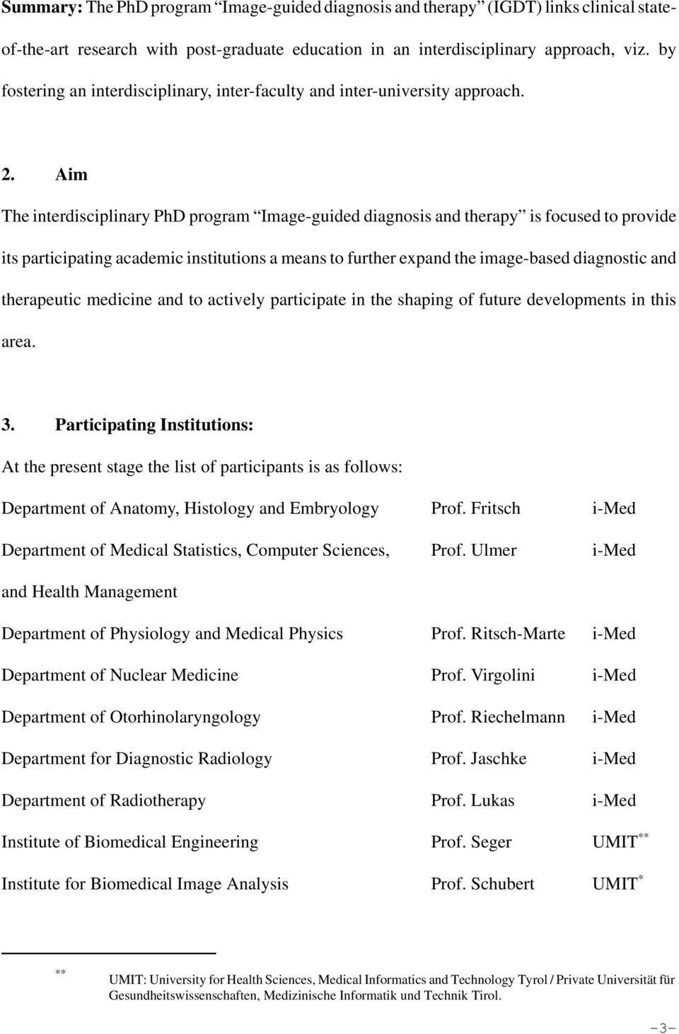 Aim The interdisciplinary PhD program Image-guided diagnosis and therapy is focused to provide its participating academic institutions a means to further expand the image-based diagnostic and