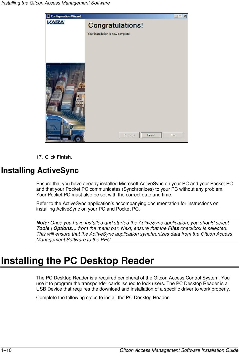 Your Pocket PC must also be set with the correct date and time. Refer to the ActiveSync application s accompanying documentation for instructions on installing ActiveSync on your PC and Pocket PC.