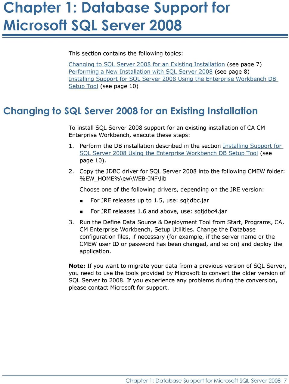 Installation To install SQL Server 2008 support for an existing installation of CA CM Enterprise Workbench, execute these steps: 1.