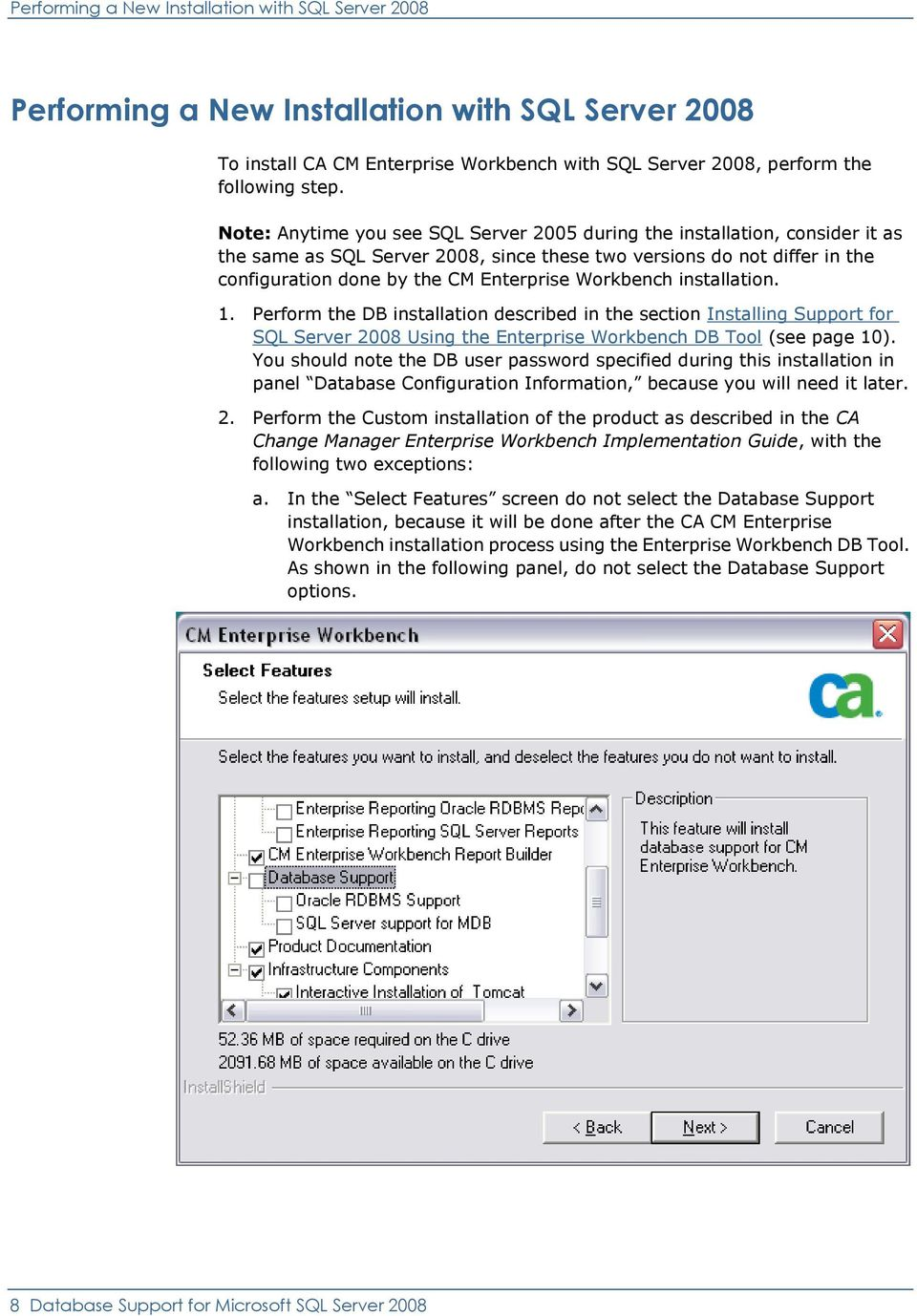 Workbench installation. 1. Perform the DB installation described in the section Installing Support for SQL Server 2008 Using the Enterprise Workbench DB Tool (see page 10).