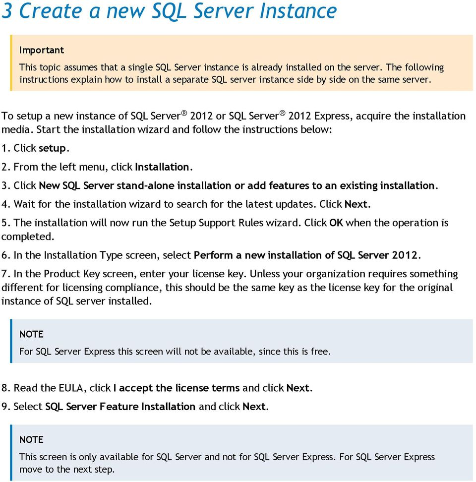 To setup a new instance of SQL Server 2012 or SQL Server 2012 Express, acquire the installation media. Start the installation wizard and follow the instructions below: 1. Click setup. 2. From the left menu, click Installation.