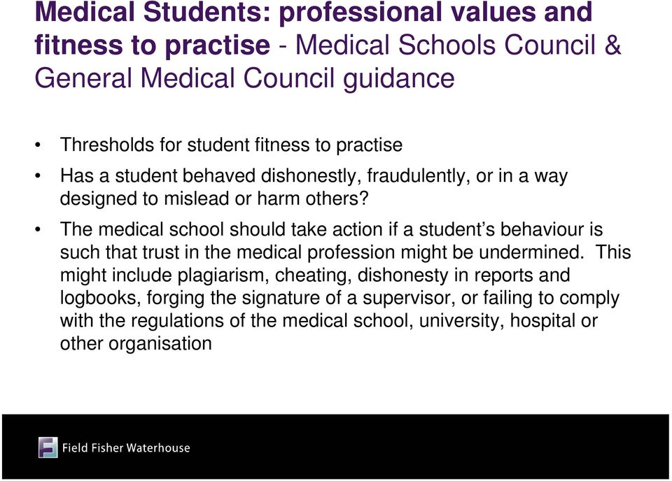 The medical school should take action if a student s behaviour is such that trust in the medical profession might be undermined.