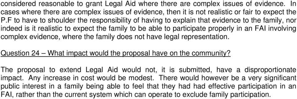 complex evidence, where the family does not have legal representation. Question 24 What impact would the proposal have on the community?