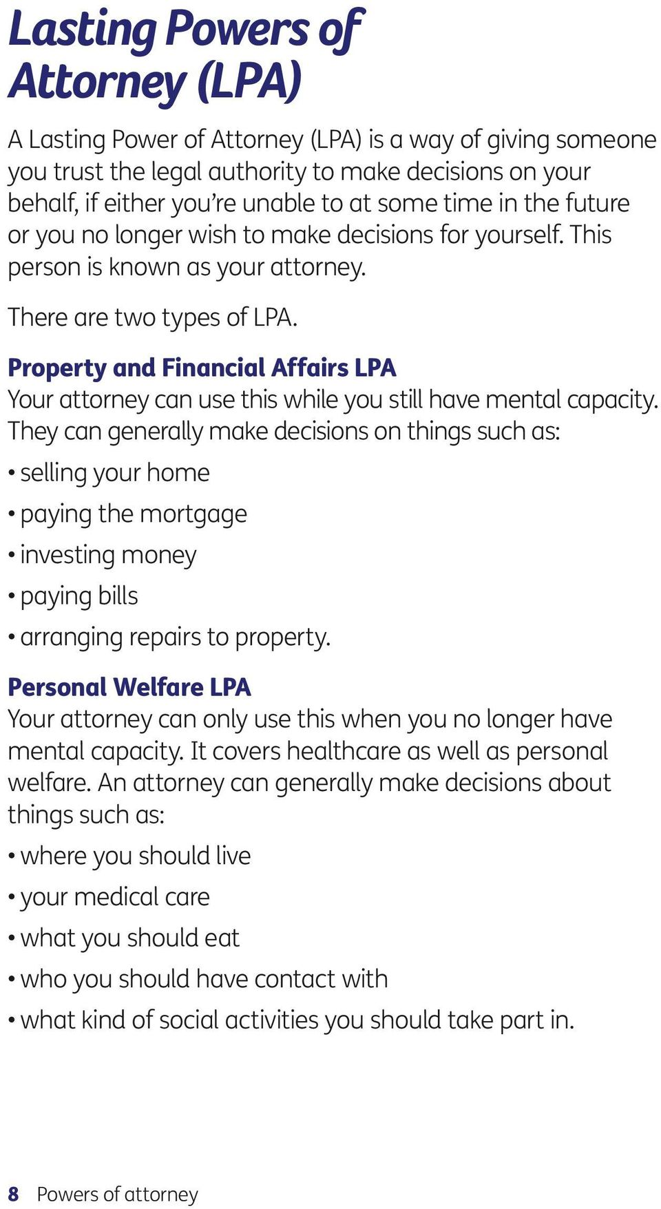 Property and Financial Affairs LPA Your attorney can use this while you still have mental capacity.