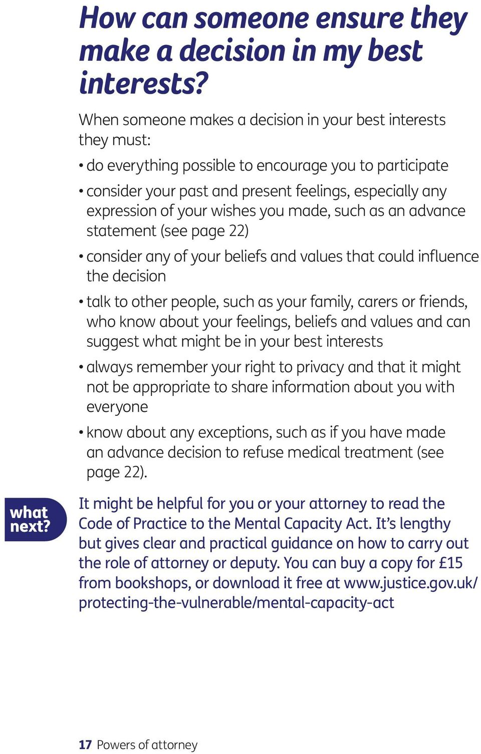 wishes you made, such as an advance statement (see page 22) consider any of your beliefs and values that could influence the decision talk to other people, such as your family, carers or friends, who