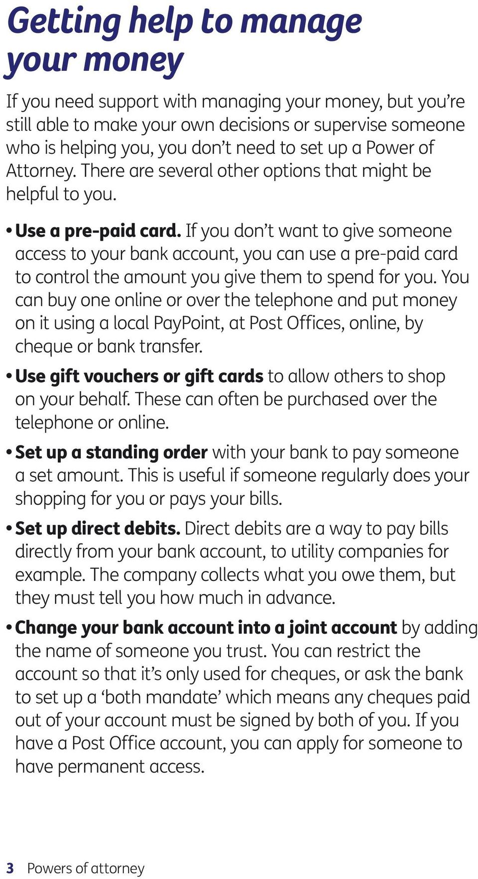 If you don t want to give someone access to your bank account, you can use a pre-paid card to control the amount you give them to spend for you.