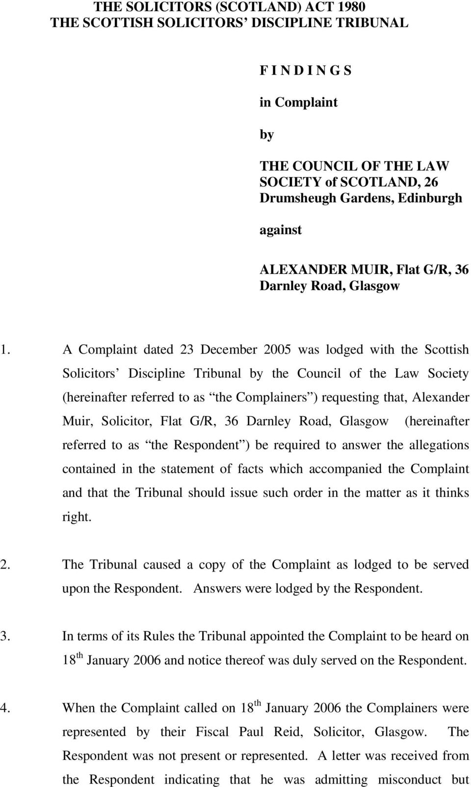 A Complaint dated 23 December 2005 was lodged with the Scottish Solicitors Discipline Tribunal by the Council of the Law Society (hereinafter referred to as the Complainers ) requesting that,