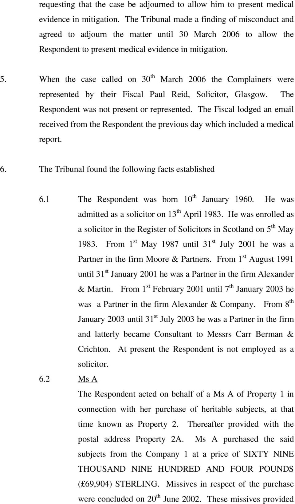 When the case called on 30 th March 2006 the Complainers were represented by their Fiscal Paul Reid, Solicitor, Glasgow. The Respondent was not present or represented.