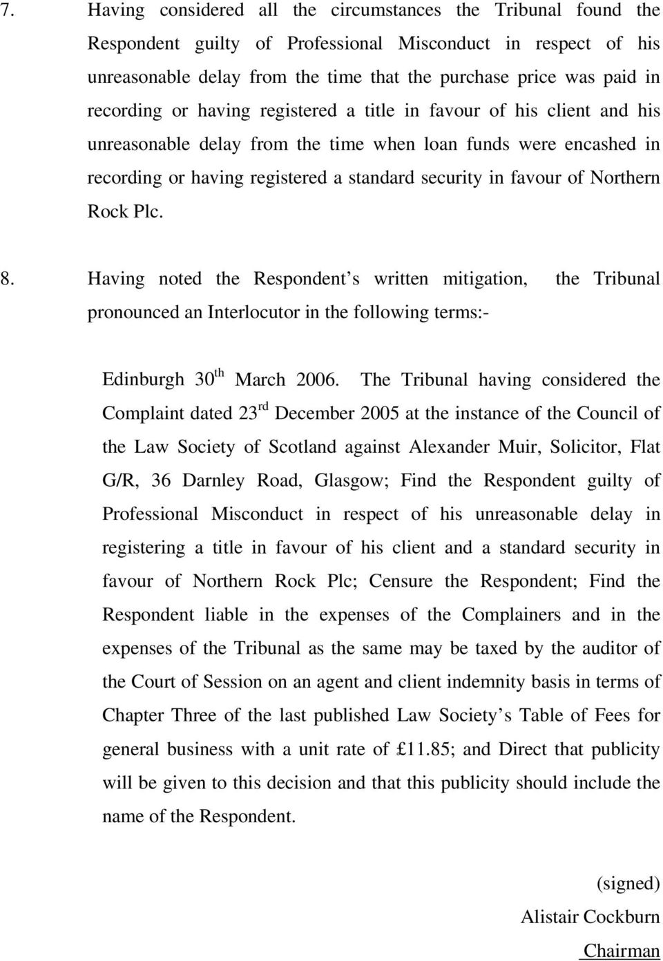 of Northern Rock Plc. 8. Having noted the Respondent s written mitigation, the Tribunal pronounced an Interlocutor in the following terms:- Edinburgh 30 th March 2006.