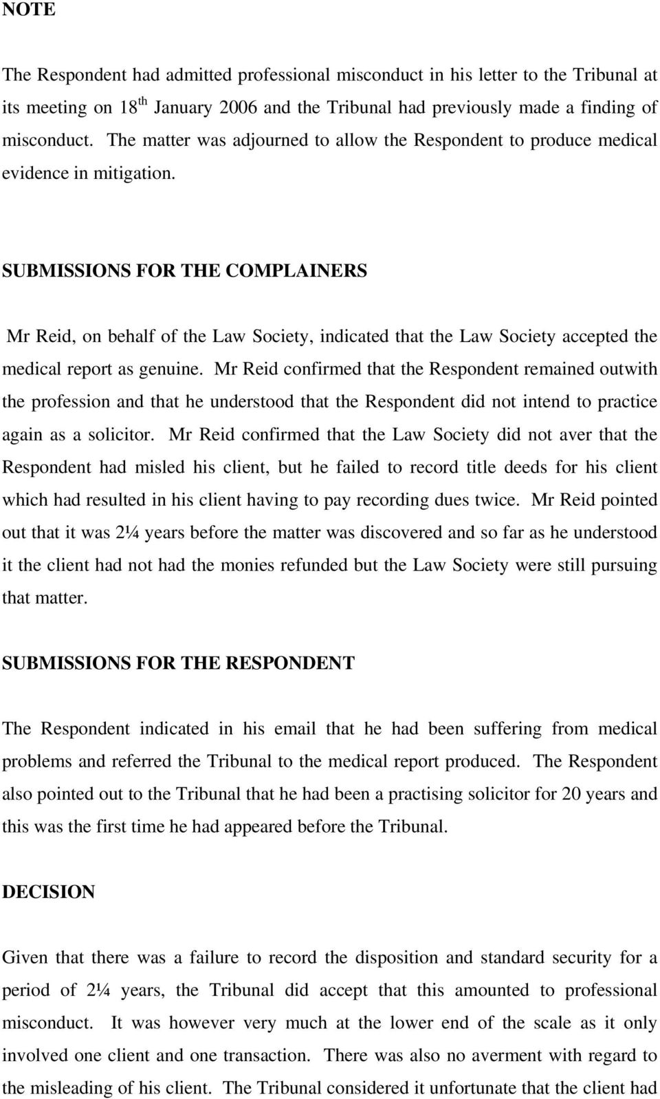 SUBMISSIONS FOR THE COMPLAINERS Mr Reid, on behalf of the Law Society, indicated that the Law Society accepted the medical report as genuine.