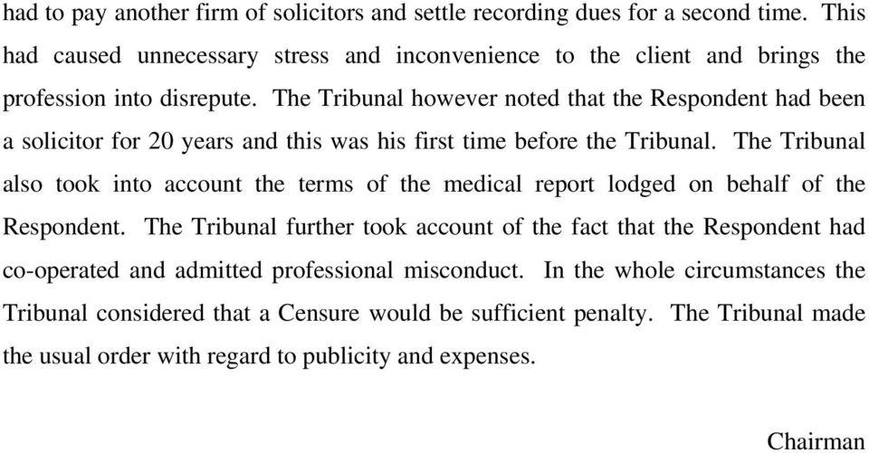 The Tribunal however noted that the Respondent had been a solicitor for 20 years and this was his first time before the Tribunal.