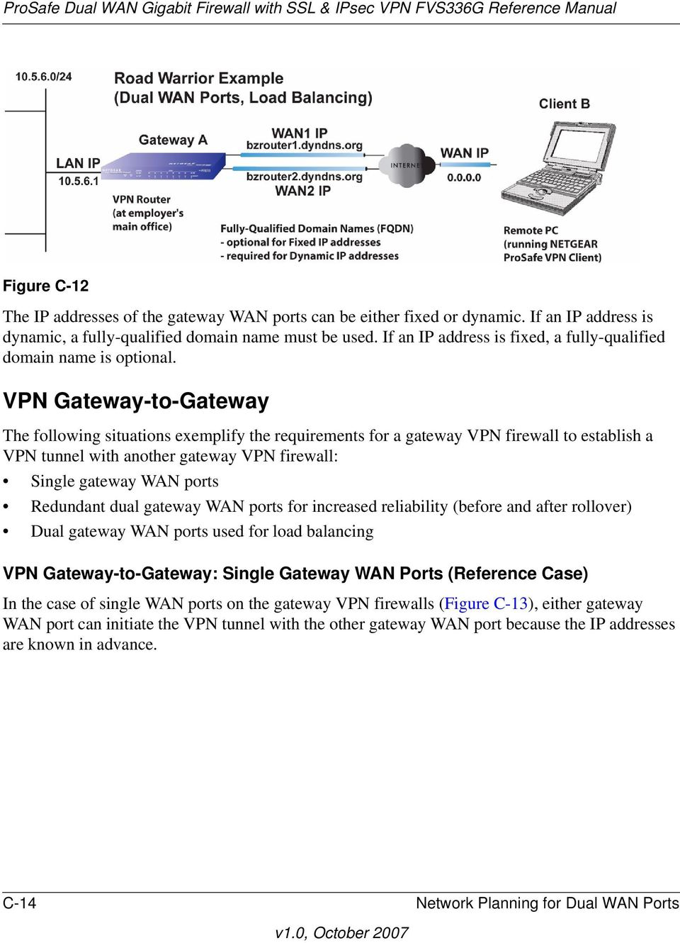 VPN Gateway-to-Gateway The following situations exemplify the requirements for a gateway VPN firewall to establish a VPN tunnel with another gateway VPN firewall: Single gateway WAN ports Redundant