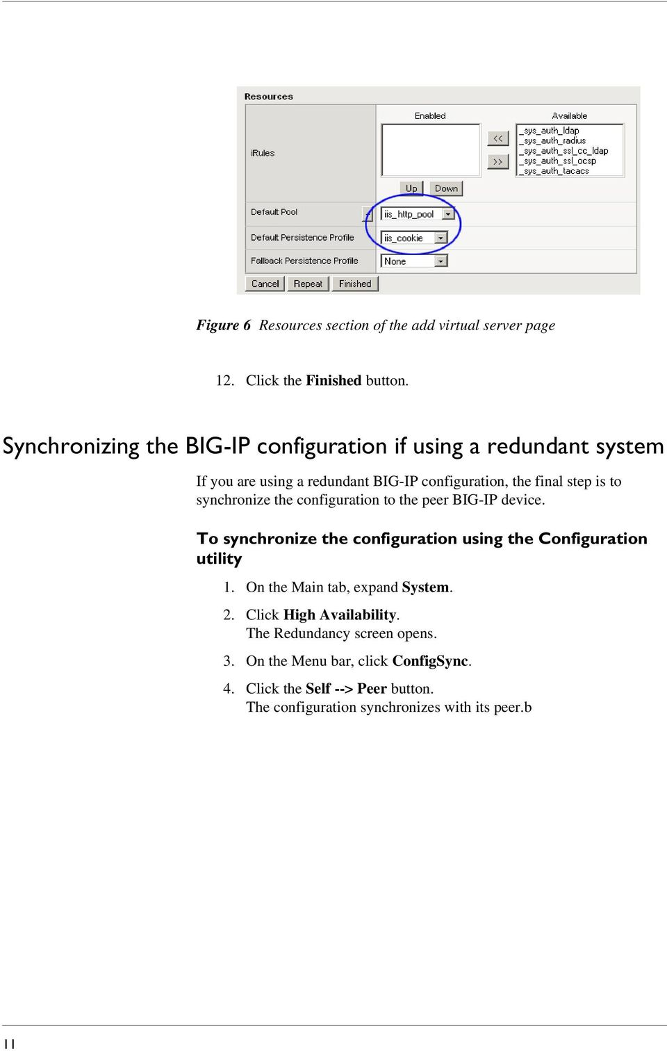 synchronize the configuration to the peer BIG-IP device. To synchronize the configuration using the Configuration utility 1.