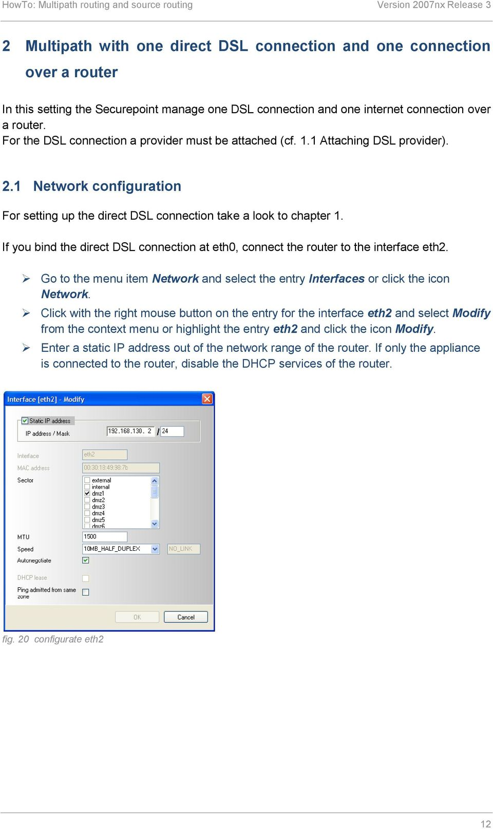 If you bind the direct DSL connection at eth0, connect the router to the interface eth2. Go to the menu item Network and select the entry Interfaces or click the icon Network.