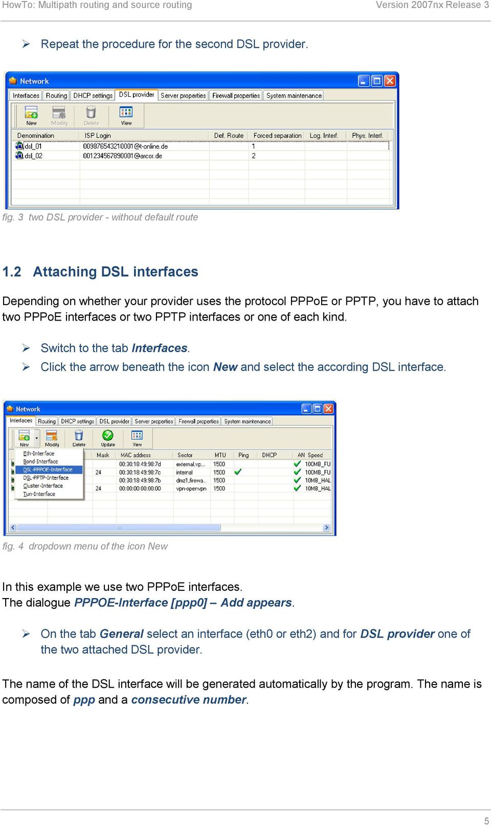 Switch to the tab Interfaces. Click the arrow beneath the icon New and select the according DSL interface. fig. 4 dropdown menu of the icon New In this example we use two PPPoE interfaces.
