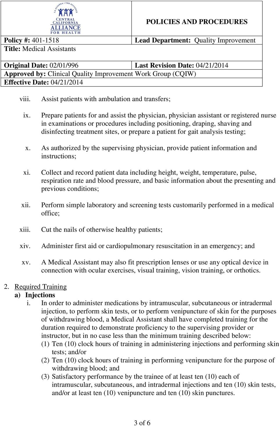 shaving and disinfecting treatment sites, or prepare a patient for gait analysis testing; x. As authorized by the supervising physician, provide patient information and instructions; xi. xii. xiii.