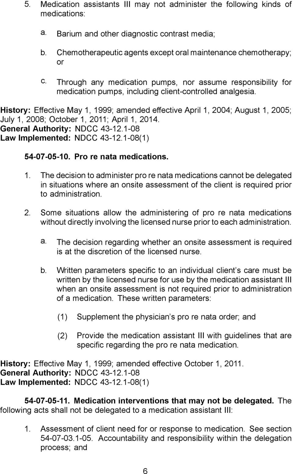 History: Effective May 1, 1999; amended effective April 1, 2004; August 1, 2005; July 1, 2008; October 1, 2011; April 1, 2014. 54-07-05-10. Pro re nata medications. 1. The decision to administer pro re nata medications cannot be delegated in situations where an onsite assessment of the client is required prior to administration.