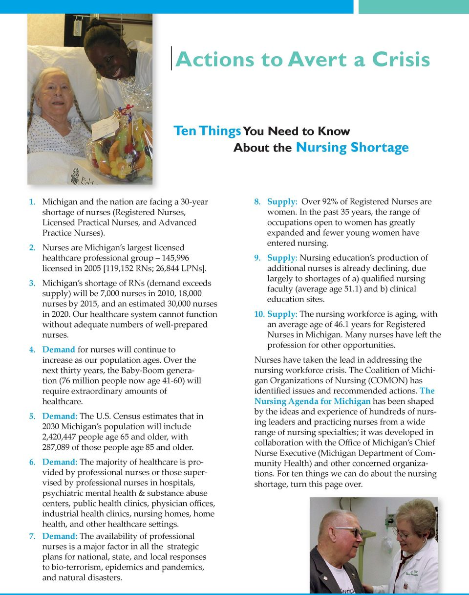 Nurses are Michigan s largest licensed healthcare professional group 145,996 licensed in 2005 [119,152 RNs; 26,844 LPNs]. 3.