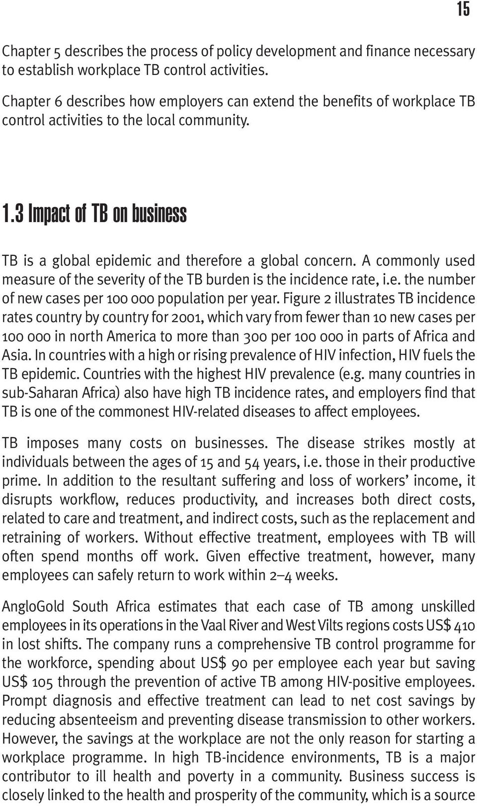 3 Impact of TB on business TB is a global epidemic and therefore a global concern. A commonly used measure of the severity of the TB burden is the incidence rate, i.e. the number of new cases per 100 000 population per year.