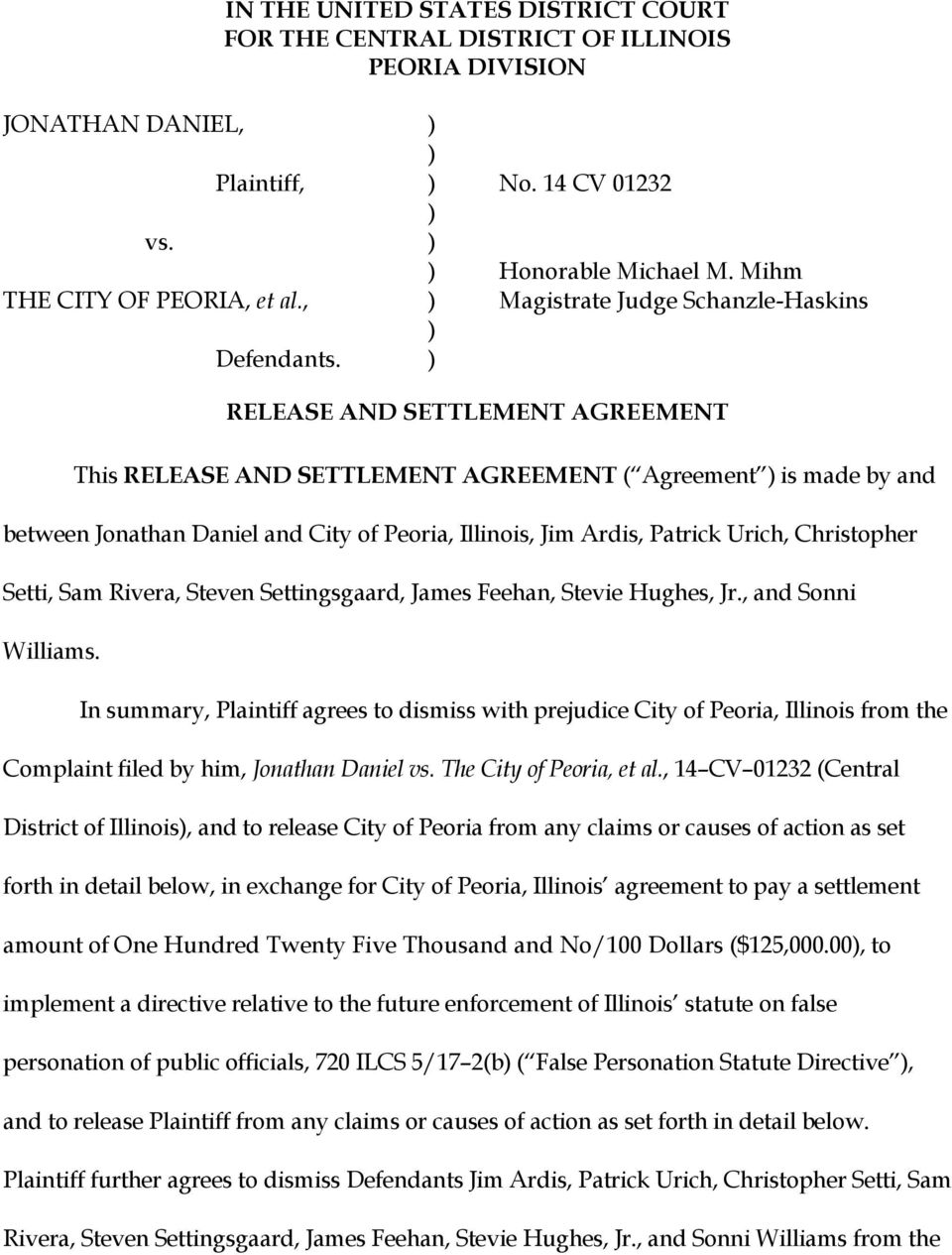 ) RELEASE AND SETTLEMENT AGREEMENT This RELEASE AND SETTLEMENT AGREEMENT ( Agreement ) is made by and between Jonathan Daniel and City of Peoria, Illinois, Jim Ardis, Patrick Urich, Christopher