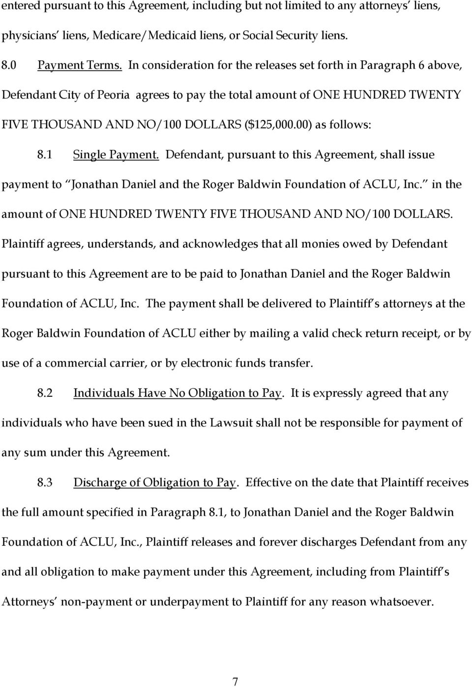 00) as follows: 8.1 Single Payment. Defendant, pursuant to this Agreement, shall issue payment to Jonathan Daniel and the Roger Baldwin Foundation of ACLU, Inc.