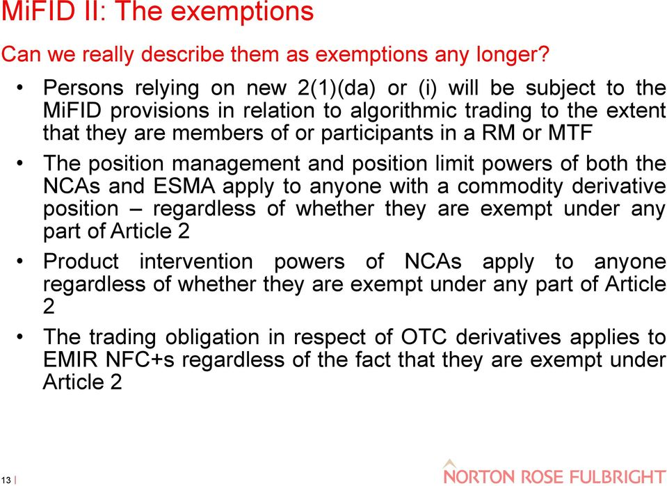 or MTF The position management and position limit powers of both the NCAs and ESMA apply to anyone with a commodity derivative position regardless of whether they are exempt