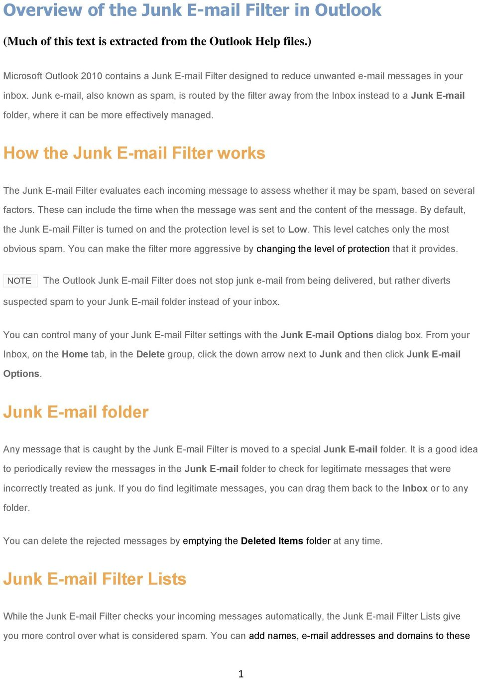 Junk e-mail, also known as spam, is routed by the filter away from the Inbox instead to a Junk E-mail folder, where it can be more effectively managed.