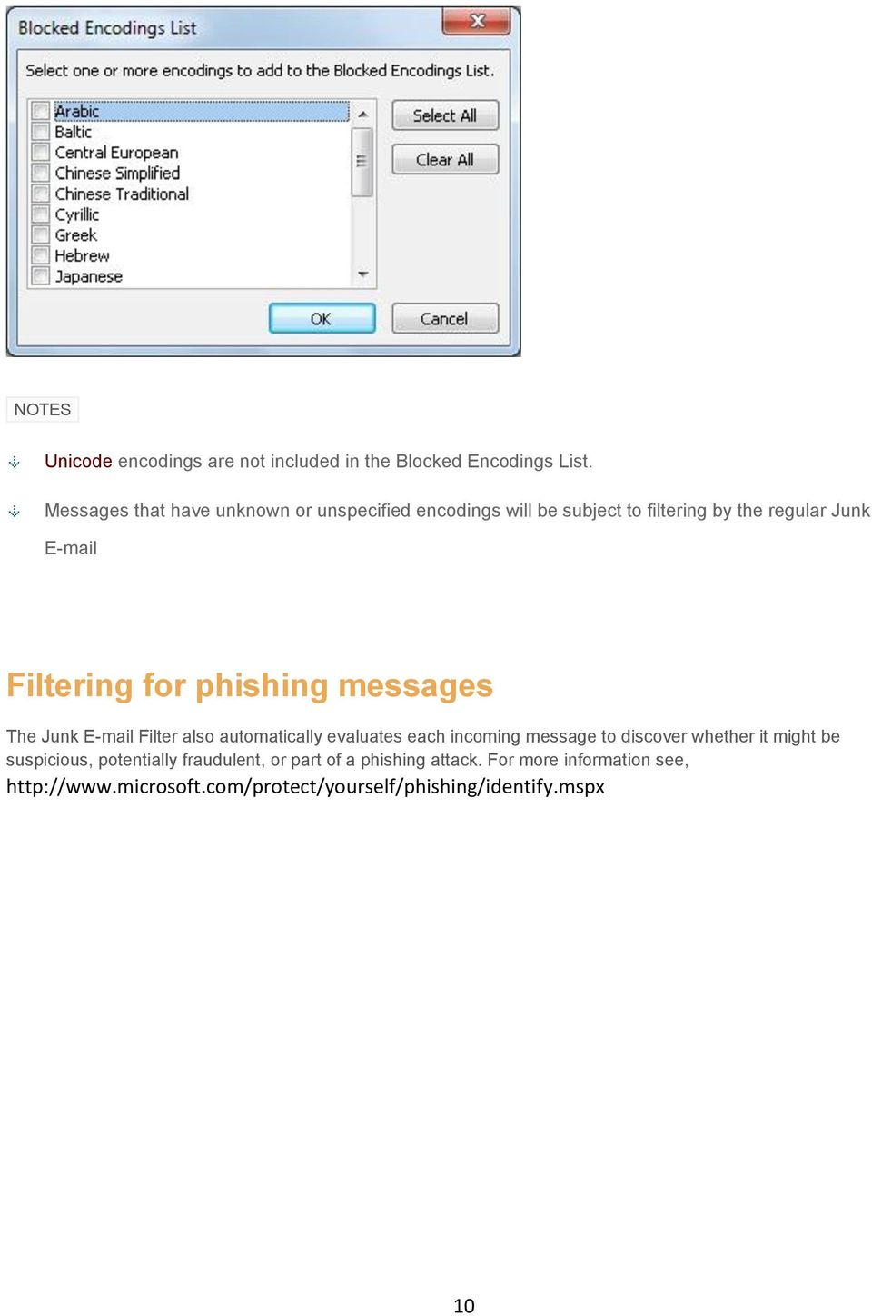 for phishing messages The Junk E-mail Filter also automatically evaluates each incoming message to discover whether it