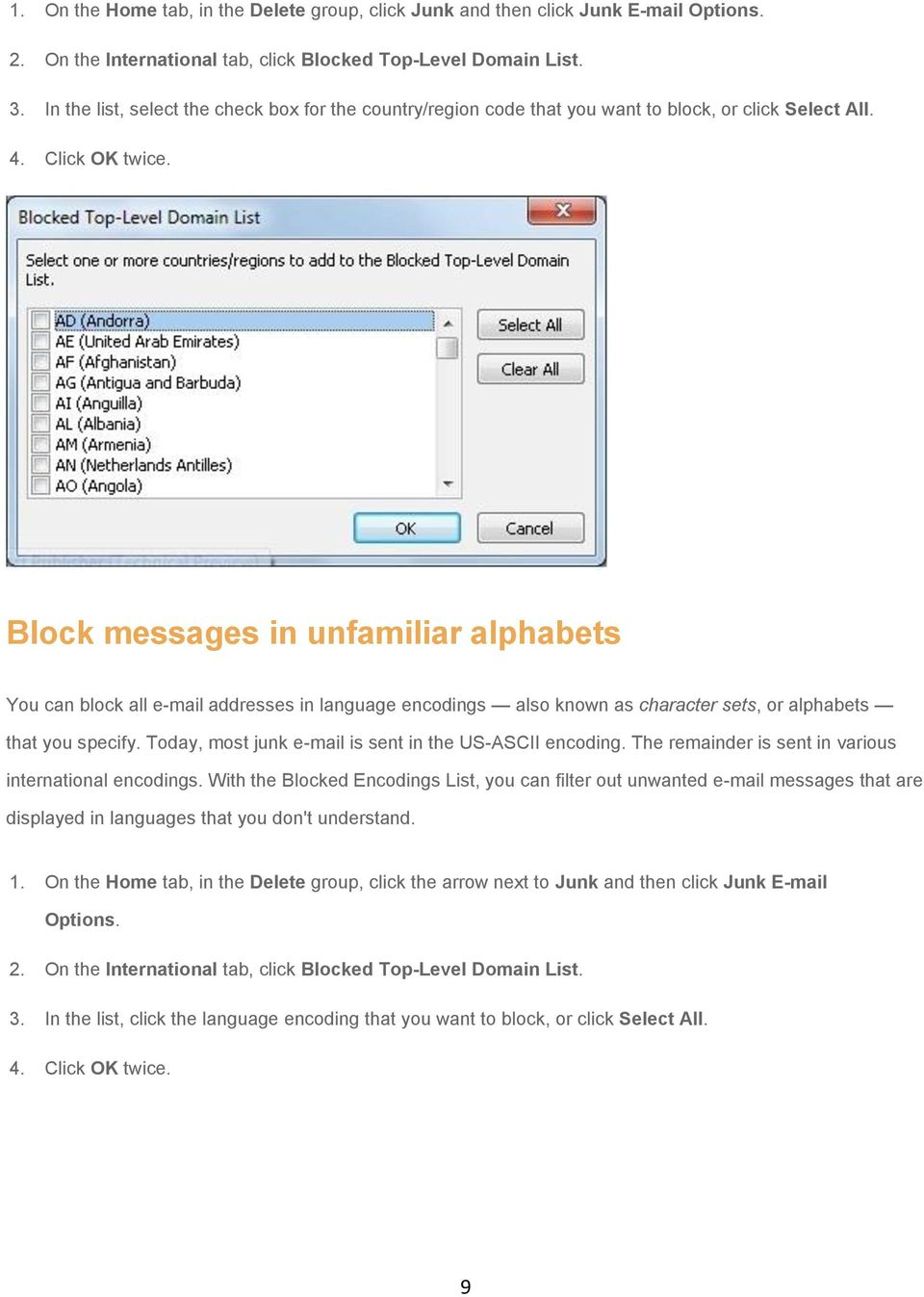 Block messages in unfamiliar alphabets You can block all e-mail addresses in language encodings also known as character sets, or alphabets that you specify.