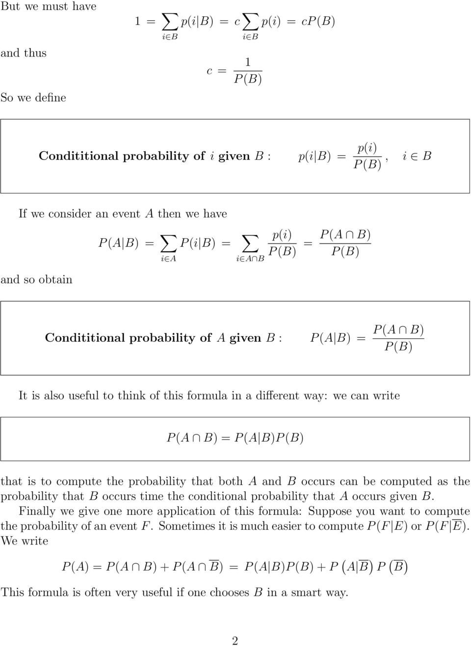 compute the probability that both A and B occurs can be computed as the probability that B occurs time the conditional probability that A occurs given B.