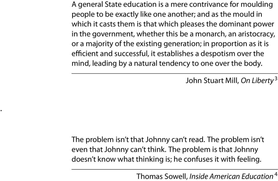 it establishes a despotism over the mind, leading by a natural tendency to one over the body. John Stuart Mill, On Liberty 3. The problem isn t that Johnny can t read.