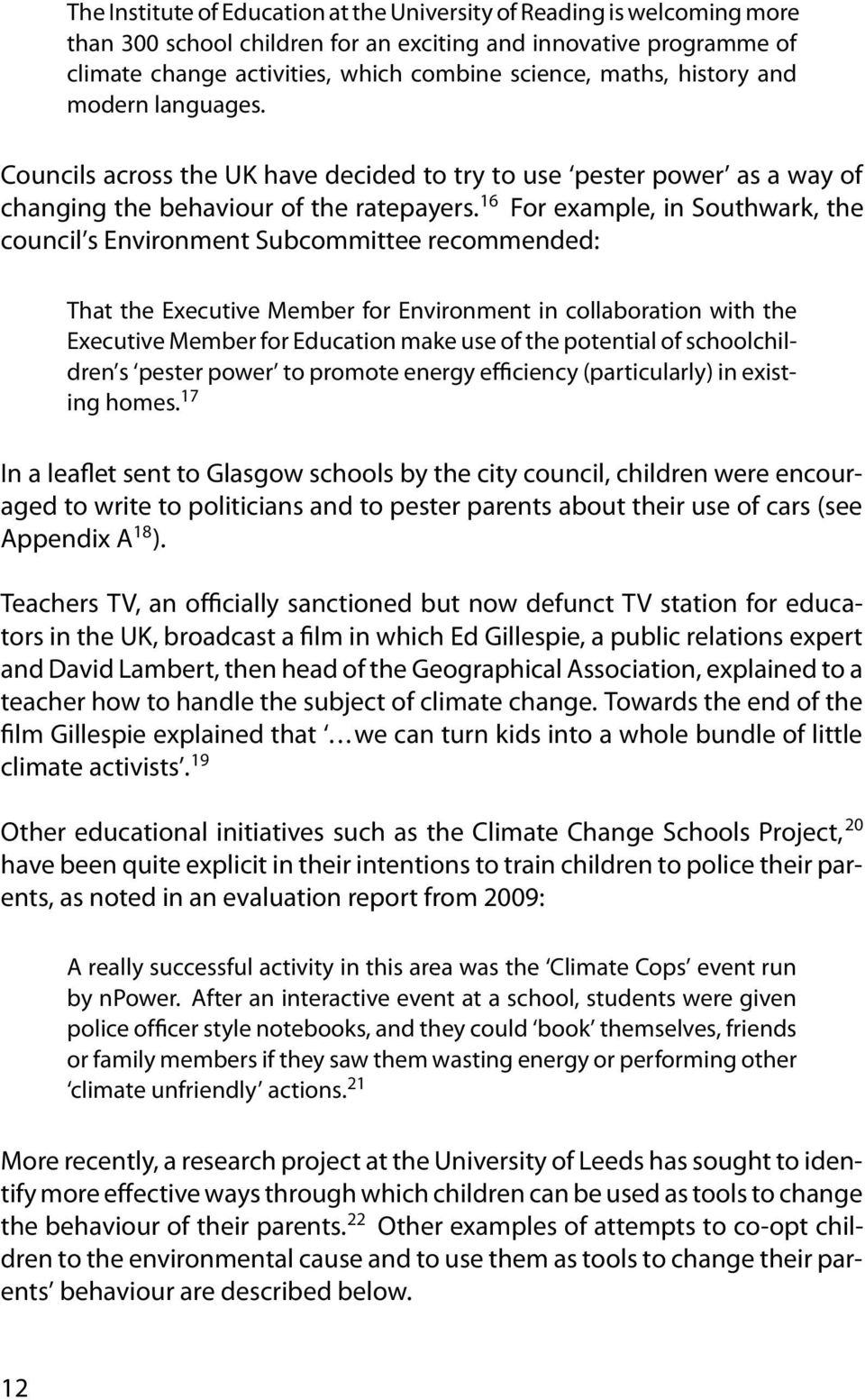 16 For example, in Southwark, the council s Environment Subcommittee recommended: That the Executive Member for Environment in collaboration with the Executive Member for Education make use of the