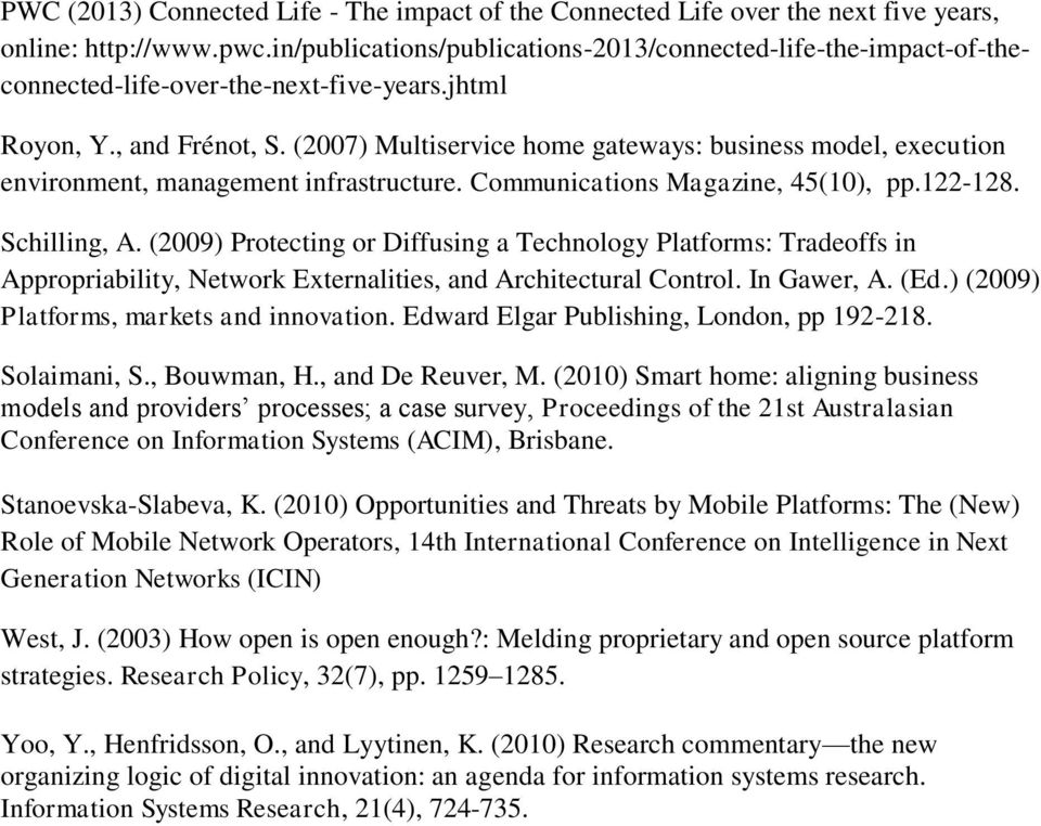 (2007) Multiservice home gateways: business model, execution environment, management infrastructure. Communications Magazine, 45(10), pp.122-128. Schilling, A.