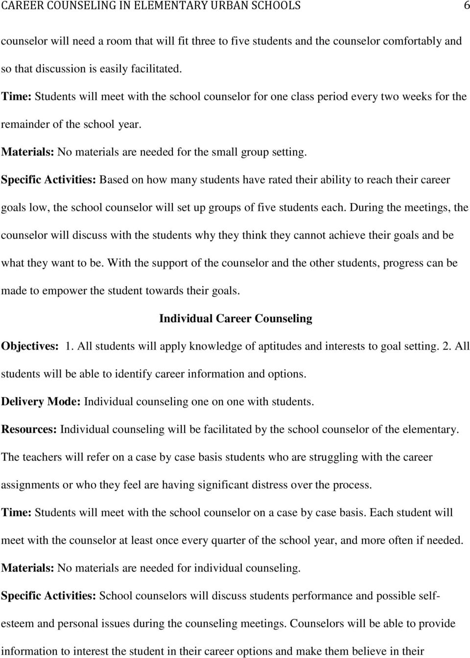Specific Activities: Based on how many students have rated their ability to reach their career goals low, the school counselor will set up groups of five students each.