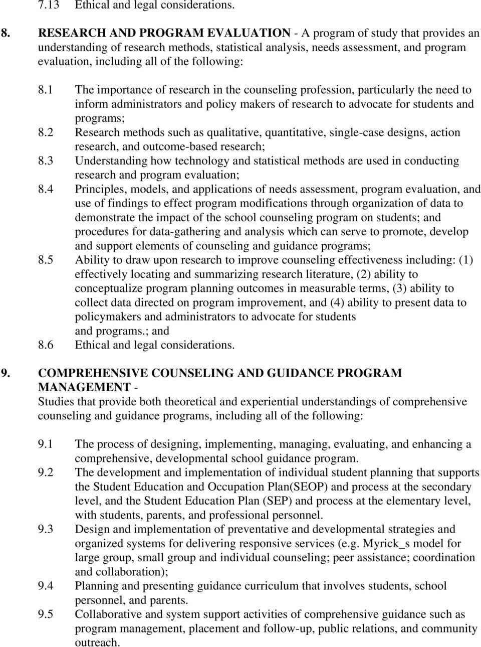 following: 8.1 The importance of research in the counseling profession, particularly the need to inform administrators and policy makers of research to advocate for students and programs; 8.