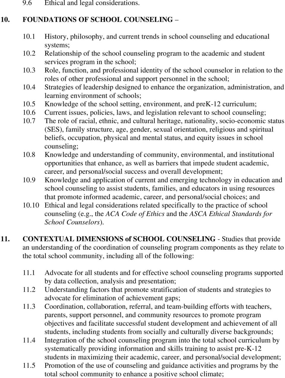 3 Role, function, and professional identity of the school counselor in relation to the roles of other professional and support personnel in the school; 10.