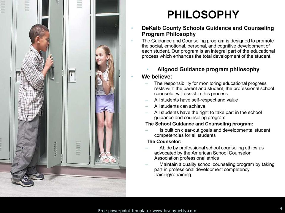 Allgood Guidance program philosophy We believe: The responsibility for monitoring educational progress rests with the parent and student, the professional school counselor will assist in this process.