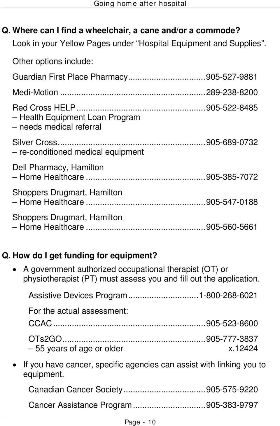 .. 905-689-0732 re-conditioned medical equipment Dell Pharmacy, Hamilton Home Healthcare... 905-385-7072 Shoppers Drugmart, Hamilton Home Healthcare.