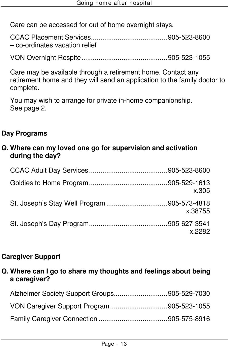 You may wish to arrange for private in-home companionship. See page 2. Day Programs Q. Where can my loved one go for supervision and activation during the day? CCAC Adult Day Services.