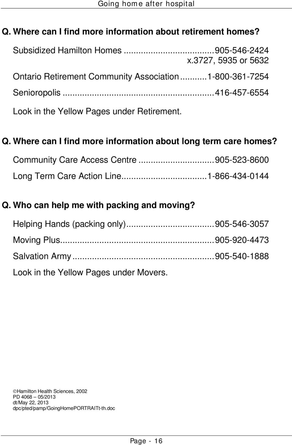 Community Care Access Centre... 905-523-8600 Long Term Care Action Line... 1-866-434-0144 Q. Who can help me with packing and moving? Helping Hands (packing only).