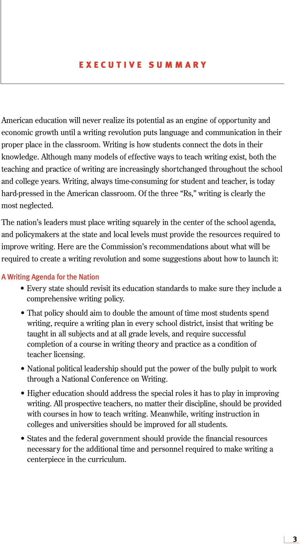 Although many models of effective ways to teach writing exist, both the teaching and practice of writing are increasingly shortchanged throughout the school and college years.