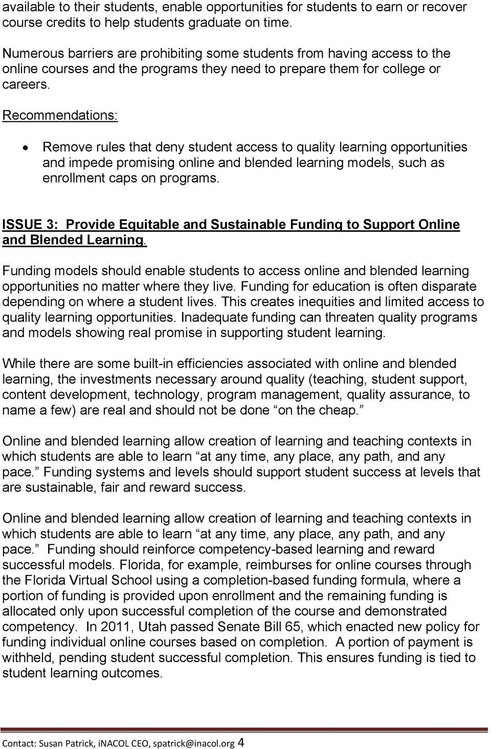 Recommendations: Remove rules that deny student access to quality learning opportunities and impede promising online and blended learning models, such as enrollment caps on programs.