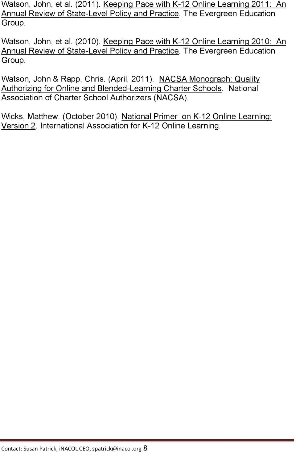 Watson, John & Rapp, Chris. (April, 2011). NACSA Monograph: Quality Authorizing for Online and Blended-Learning Charter Schools.
